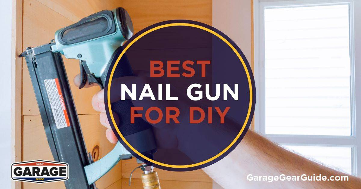 Best Nail Gun for DIY (Types of Nail Guns & Which is Best)
